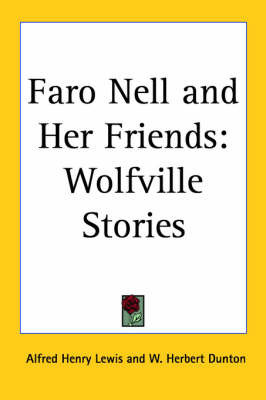 Faro Nell and Her Friends: Wolfville Stories by Alfred Henry Lewis