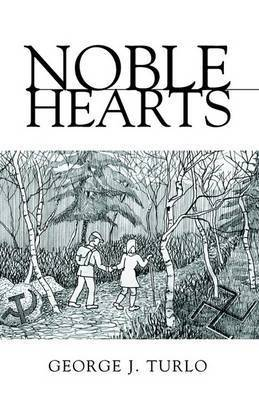 Noble Hearts by George J. Turlo