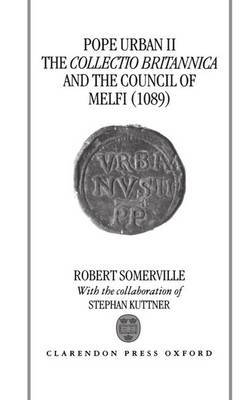 Pope Urban II, the Collectio Britannica, and the Council of Melfi (1089) by Robert Somerville