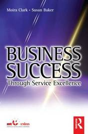 Business Success Through Service Excellence by Moira Clark