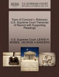 Town of Concord V. Robinson U.S. Supreme Court Transcript of Record with Supporting Pleadings by Lewis H Bisbee