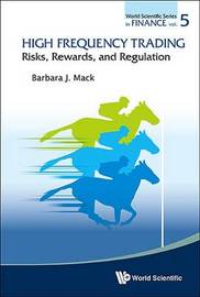 High Frequency Trading: Risks, Rewards, And Regulation by Barbara J. Mack