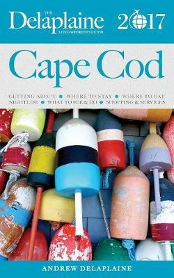 Cape Cod - The Delaplaine 2017 Long Weekend Guide by Andrew Delaplaine