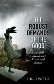 The Robust Demands of the Good by Philip Pettit