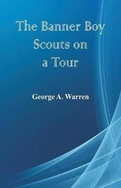 The Banner Boy Scouts on a Tour by George A. Warren