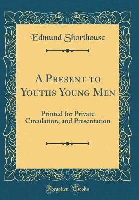 A Present to Youths Young Men by Edmund Shorthouse