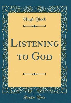 Listening to God (Classic Reprint) by Hugh Black