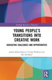 Young People's Transitions into Creative Work by Julian Sefton-Green