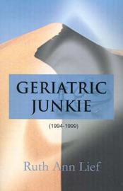 Geriatric Junkie: 1994-1999 by Ruth Ann Lief image