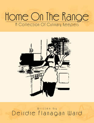 Home on the Range: A Collection of Culinary Keepers by Deirdre Flanagan Ward image