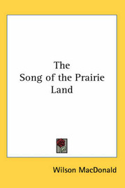 The Song of the Prairie Land by Wilson MacDonald image