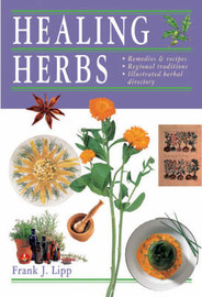Healing Herbs: Remedies and Recipes * Regional Traditions * Illustrated Herbal Directory by Frank J. Lipp image