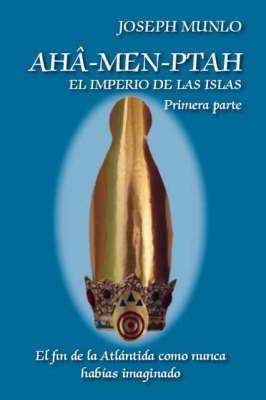 Aha-men-ptah: El Imperio De Las Islas - Primera Parte by Joseph Munlo image