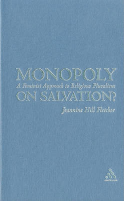 Monopoly on Salvation: A Feminist Approach to Religious Pluralism by Jeannine Hill Fletcher image