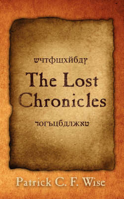 The Lost Chronicles by Patrick C. F. Wise