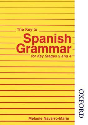 The Key to Spanish Grammar: For Key Stages 3 and 4 by Melanie Navarro-Marin
