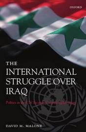 The International Struggle Over Iraq by David M. Malone