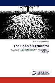 The Untimely Educator by Richard Anton St. Onge