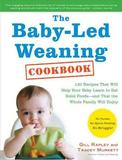 The Baby-Led Weaning Cookbook: 130 Recipes That Will Help Your Baby Learn to Eat Solid Foods and That the Whole Family Will Enjoy by Gill Rapley