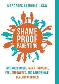 Shame-Proof Parenting by Mercedes Samudio