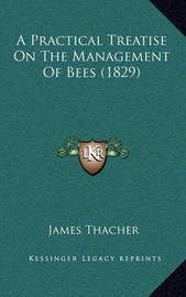 A Practical Treatise on the Management of Bees (1829) by James Thacher