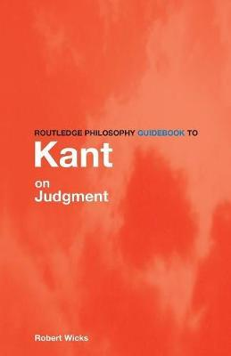 Routledge Philosophy GuideBook to Kant on Judgment by Robert Wicks image