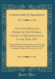 Acts and Resolves Passed by the General Court of Massachusetts, in the Year 1881 by Commonwealth of Massachusetts image