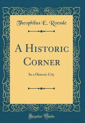 A Historic Corner by Theophilus E Roessle