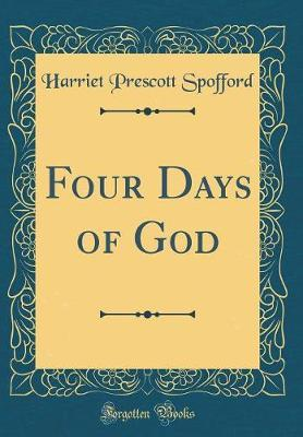 Four Days of God (Classic Reprint) by Harriet Prescott Spofford image