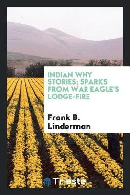 Indian Why Stories; Sparks from War Eagle's Lodge-Fire by Frank B. Linderman image
