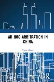 Ad Hoc Arbitration in China by Tietie Zhang