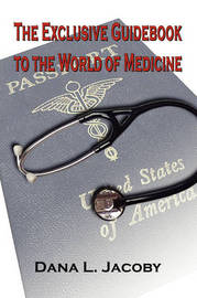 The Exclusive Guidebook to the World of Medicine by Dana Jacoby image