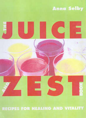 The Juice and Zest Book by Anna Selby