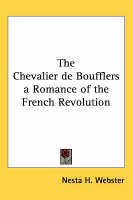 The Chevalier De Boufflers a Romance of the French Revolution by Nesta Helen Webster