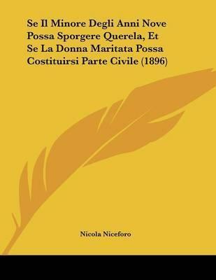 Se Il Minore Degli Anni Nove Possa Sporgere Querela, Et Se La Donna Maritata Possa Costituirsi Parte Civile (1896) by Nicola Niceforo