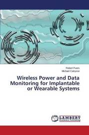 Wireless Power and Data Monitoring for Implantable or Wearable Systems by Puers Robert