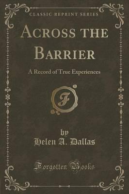 Across the Barrier by Helen A Dallas