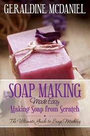 Soap Making Made Easy by Geraldine McDaniel