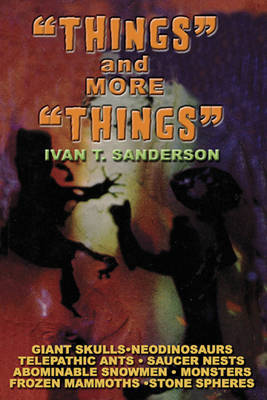 Things and More Things by Ivan T Sanderson