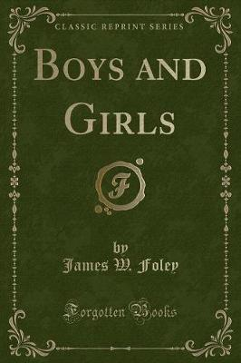 Boys and Girls (Classic Reprint) by James W. Foley