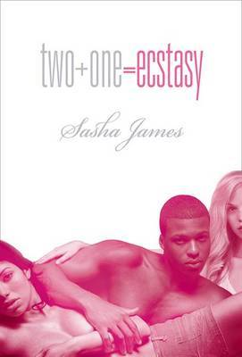 Two + One = Ecstasy by Sasha James