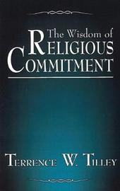 The Wisdom of Religious Commitment by Terrence W. Tilley