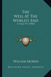 The Well at the World's End the Well at the World's End: A Tale V1 (1903) a Tale V1 (1903) by William Morris