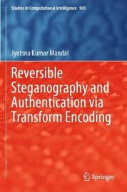 Reversible Steganography and Authentication via Transform Encoding by JYOTSNA KUMAR MANDAL