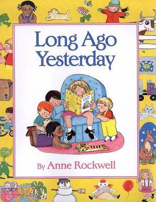 Long Ago Yesterday by Anne Rockwell image