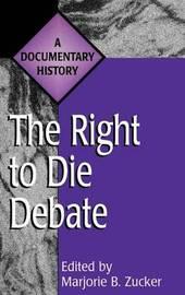 The Right to Die Debate by Marjorie Bass Zucker