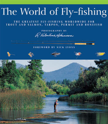 The World of Fly-fishing: The Greatest Fly-fishing Worldwide for Trout and Salmon, Tarpon, Permit and Bonefish