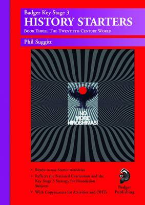 KS3 History Starters: Year 9: The Twentieth Century World by Phil Suggitt