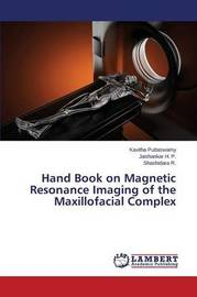 Hand Book on Magnetic Resonance Imaging of the Maxillofacial Complex by Puttaswamy Kavitha