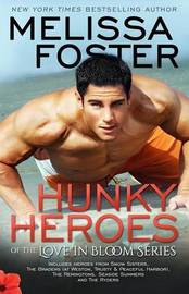 Hunky Heroes of the Love in Bloom Series by Melissa Foster